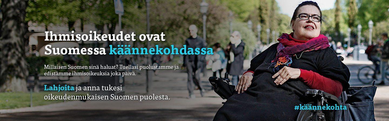 Ihmisoikeudet ovat Suomessa käännekohdassa. Millaisen Suomen sinä haluat? Tuellasi puolustamme ja edistämme ihmisoikeuksia joka päivä. Lahjoita ja anna äänesi oikeudenmukaisen Suomen puolesta.